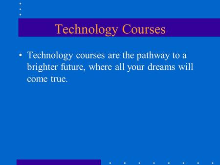 Technology Courses Technology courses are the pathway to a brighter future, where all your dreams will come true.