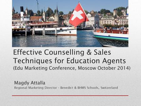Effective Counselling & Sales Techniques for Education Agents (Edu Marketing Conference, Moscow October 2014) Magdy Attalla Regional Marketing Director.