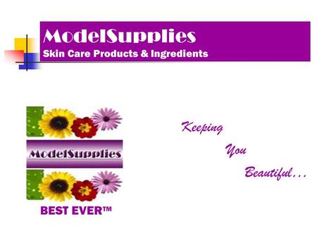 ModelSupplies Skin Care Products & Ingredients Keeping You Beautiful… BEST EVER TM.
