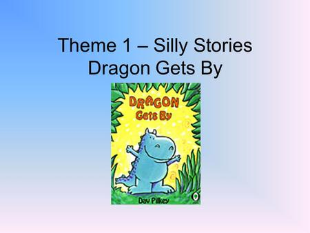 Theme 1 – Silly Stories Dragon Gets By. balanced A form of balance: A balanced meal includes many different kinds of food.