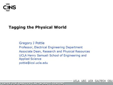 Gregory J Pottie Professor, Electrical Engineering Department Associate Dean, Research and Physical Resources UCLA Henry Samueli School of Engineering.
