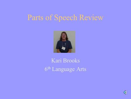 Parts of Speech Review Kari Brooks 6 th Language Arts.