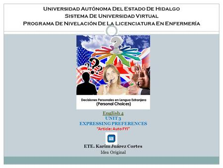 Universidad Autónoma Del Estado De Hidalgo Sistema De Universidad Virtual Programa De Nivelación De La Licenciatura En Enfermería English 4 UNIT 3 EXPRESSING.