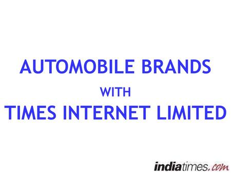 AUTOMOBILE BRANDS WITH TIMES INTERNET LIMITED. Auto on Internet The first place serious buyers go when shopping for a new car is internet Easily accesable.