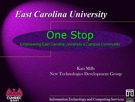 Information Technology and Computing Services One Stop East Carolina University Kari Mills New Technologies Development Group Empowering East Carolina.