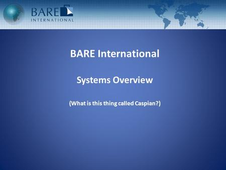 BARE International Systems Overview (What is this thing called Caspian?)