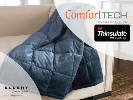 Our ComfortTech™ blankets and throws, made with 3M™ Thinsulate™ offer warmth and fashion for your home. Soft and inviting Micromink reverse to Microfiber,