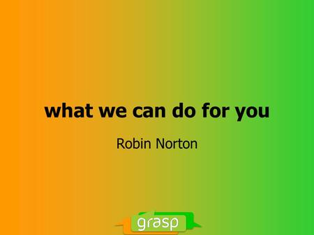 What we can do for you Robin Norton. … grow sales … grow profits … diversify your business.