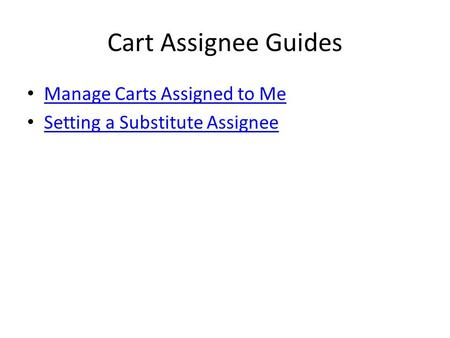 Cart Assignee Guides Manage Carts Assigned to Me Setting a Substitute Assignee.