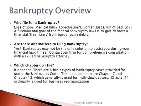  Why file for a Bankruptcy? Loss of job? Medical bills? Foreclosure? Divorce? Just a run of bad luck? A fundamental goal of the federal bankruptcy laws.