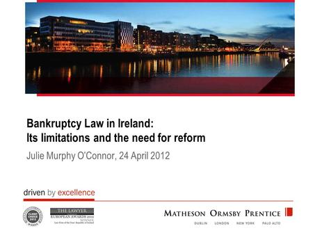 Bankruptcy Law in Ireland: Its limitations and the need for reform Julie Murphy O'Connor, 24 April 2012.