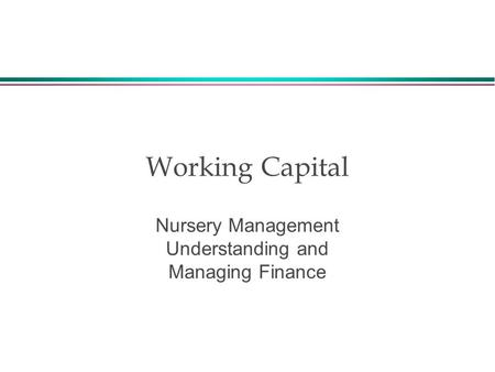 Working Capital Nursery Management Understanding and Managing Finance.