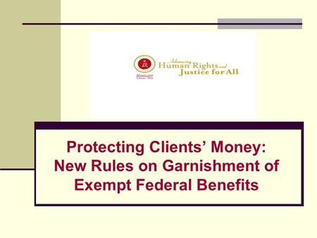 Protecting Clients' Money: New Rules on Garnishment of Exempt Federal Benefits.