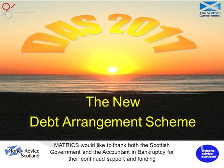 The New Debt Arrangement Scheme MATRICS would like to thank both the Scottish Government and the Accountant in Bankruptcy for their continued support and.