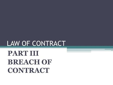 PART III BREACH OF CONTRACT