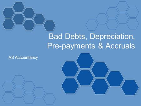 Bad Debts, Depreciation, Pre-payments & Accruals AS Accountancy.