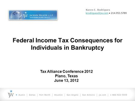 Tax Alliance Conference 2012 Plano, Texas June 13, 2012 Karen E. Rodrigues 214.953.5789 Federal Income Tax Consequences.