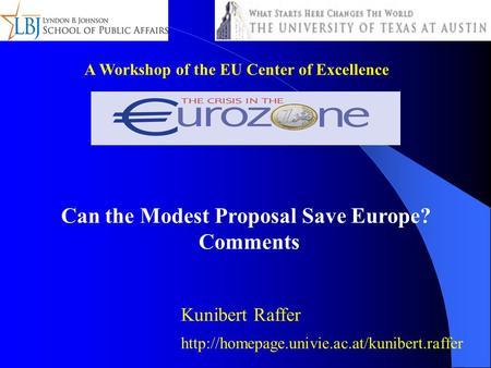 A Workshop of the EU Center of Excellence Can the Modest Proposal Save Europe? Comments Kunibert Raffer