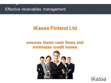 Effective receivables management iKassa Finland Ltd ensures faster cash flows and minimizes credit losses.