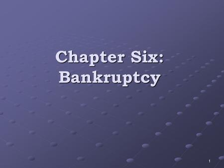 "Chapter Six: Bankruptcy 1. Bankruptcy is ""a legally declared inability or impairment of ability of an individual or organisations to pay their creditors."""