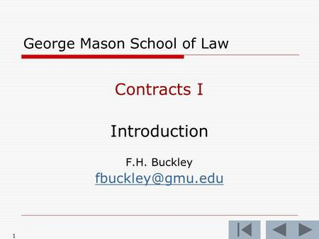 1 George Mason School of Law Contracts I Introduction F.H. Buckley