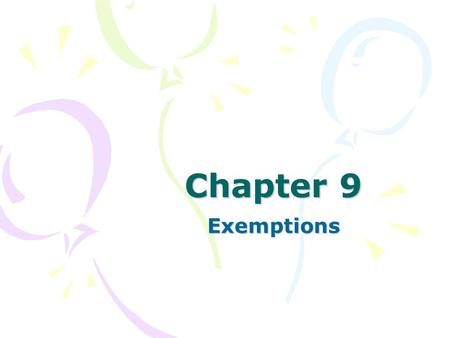Chapter 9 Exemptions. Background Two primary goals of the debtor are: This helps provide the debtor with a fresh start Only individual debtor may claim.