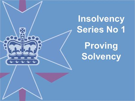 Insolvency Series No 1 Proving Solvency. Introduction Discussions of solvency usually are nothing more than restatements of the same old statements of.