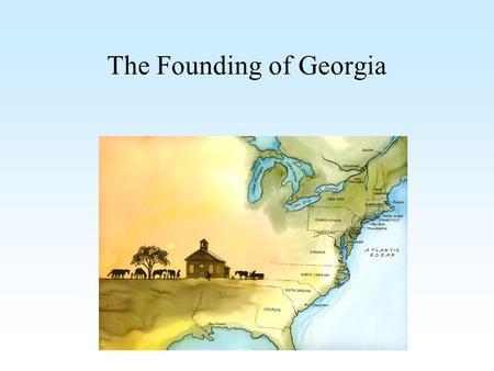 The Founding of Georgia. Who am I? James Oglethorpe (1696-1785) Founder of Georgia Member of Parliament General in the British Military Humanitarian.