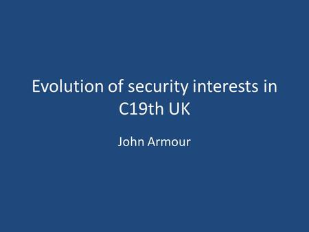 Evolution of security interests in C19th UK John Armour.