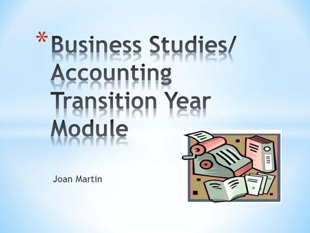 Joan Martin. This module is revision for students who are studying Junior Certificate Business Studies <strong>and</strong> have an interest in studying Accounting for.