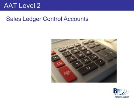 AAT Level 2 Sales Ledger Control Accounts. Learning Outcomes Compare the detailed entries in the sales ledger control accounts Accounting for bad debts.