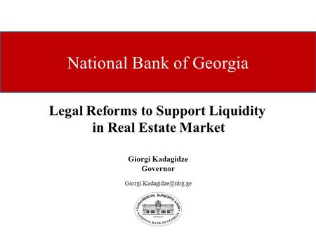 National Bank of Georgia Giorgi Kadagidze Governor Legal Reforms to Support Liquidity in Real Estate Market.