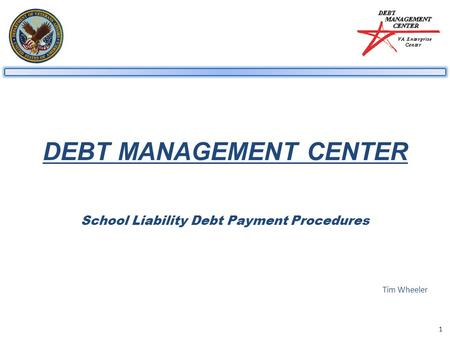 1 DEBT MANAGEMENT CENTER School Liability Debt Payment Procedures Tim Wheeler.