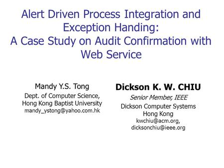 Alert Driven Process Integration and Exception Handing: A Case Study on Audit Confirmation with Web Service Mandy Y.S. Tong Dept. of Computer Science,