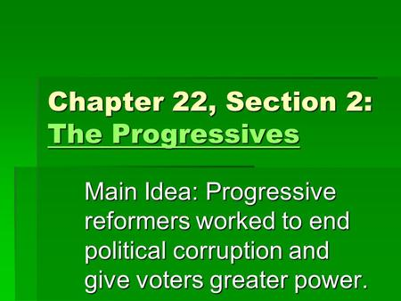 Chapter 22, Section 2: The Progressives