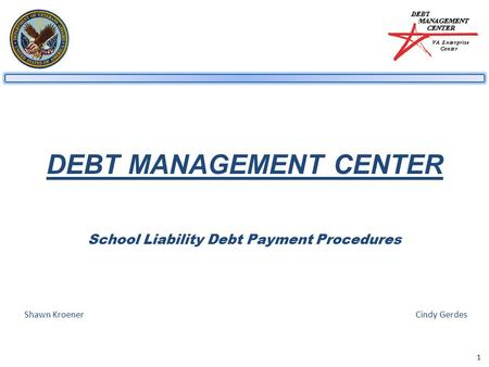 1 DEBT MANAGEMENT CENTER School Liability Debt Payment Procedures Shawn KroenerCindy Gerdes.