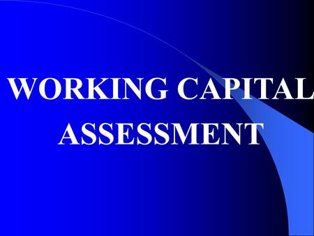 WORKING CAPITAL ASSESSMENT.