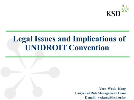 Legal Issues and Implications of UNIDROIT Convention Yeon-Wook Kang Lawyer of Risk Management Team