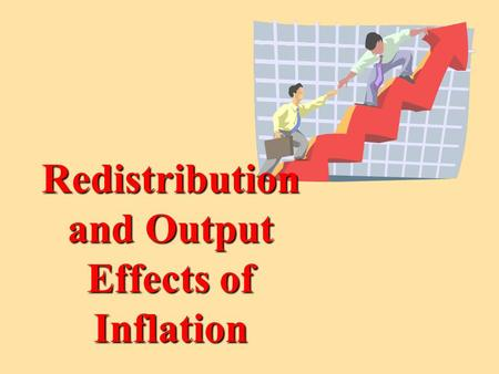 Redistribution and Output Effects of Inflation. If we hold Real Output [Real GDP] constant, and at full-employment [NRU], we can assess the effect of.