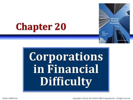Copyright © 2011 by The McGraw-Hill Companies, Inc. All rights reserved. McGraw-Hill/Irwin Chapter 20 Corporations in Financial Difficulty.