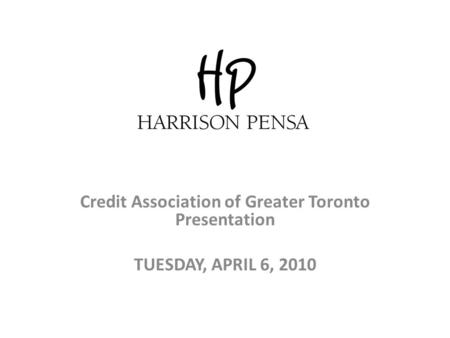 Credit Association of Greater Toronto Presentation TUESDAY, APRIL 6, 2010.