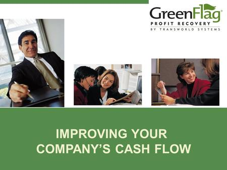 IMPROVING YOUR COMPANY'S CASH FLOW. Billing & Collections Best Practices by Gene Rodriguez Transworld Systems, Inc.