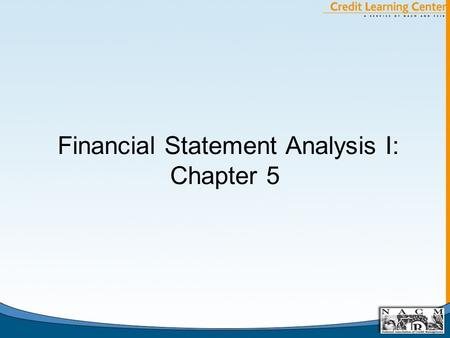 Financial Statement Analysis I: Chapter 5. Important Decisions by the Debtor that Affect Credit Risk A. The Capital Structure Decision (Debt/Equity) 1.