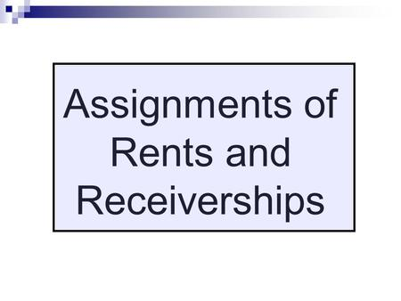"Assignments of Rents and Receiverships. Why do lenders take ""assignments of rents"" (security interests in rents)? Lengthy foreclosure period  (or bankruptcy."