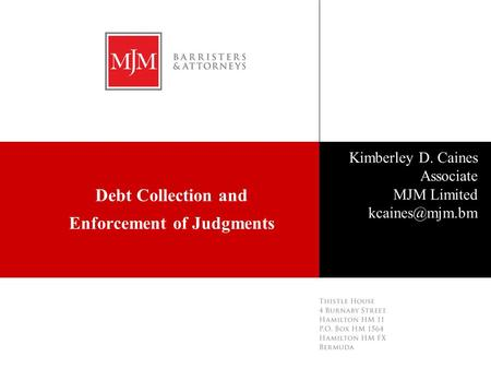 Click master to insert date Click master to add name Debt Collection and Enforcement of Judgments Kimberley D. Caines Associate MJM Limited