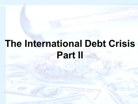 "The International Debt Crisis Part II. Readings: ""The Debt-Bomb Threat"" ""The Third World Threat to the West's Recovery"" ""Austerity Pushes Brazil to the."
