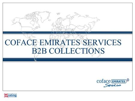 "COFACE EMIRATES SERVICES B2B COLLECTIONS 1. ""DEBT COLLECTION PROSPERS ON THE BACK OF ECONOMIC TURMOIL"""