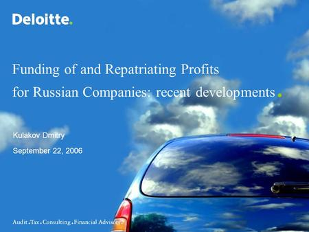 Funding of and Repatriating Profits for Russian Companies: recent developments. Kulakov Dmitry September 22, 2006.