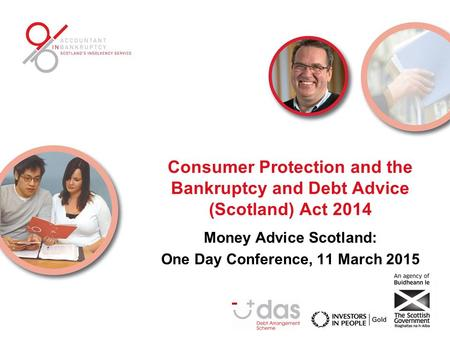 Consumer Protection and the Bankruptcy and Debt Advice (Scotland) Act 2014 Money Advice Scotland: One Day Conference, 11 March 2015.