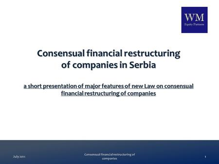 Consensual financial restructuring of companies in Serbia a short presentation of major features of new Law on consensual financial restructuring of companies.